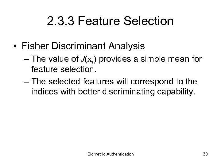 2. 3. 3 Feature Selection • Fisher Discriminant Analysis – The value of J(xi)