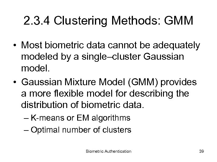 2. 3. 4 Clustering Methods: GMM • Most biometric data cannot be adequately modeled