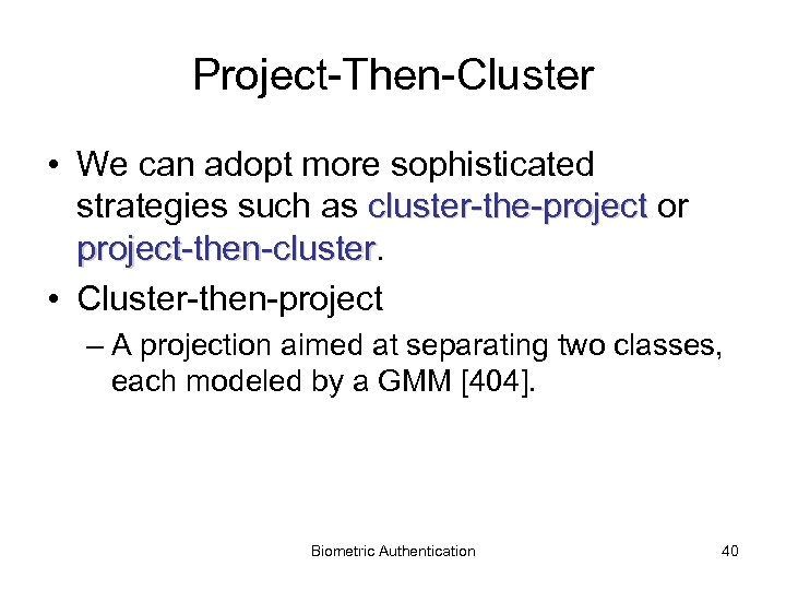 Project-Then-Cluster • We can adopt more sophisticated strategies such as cluster-the-project or project-then-cluster •