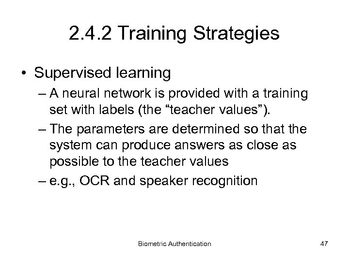 2. 4. 2 Training Strategies • Supervised learning – A neural network is provided