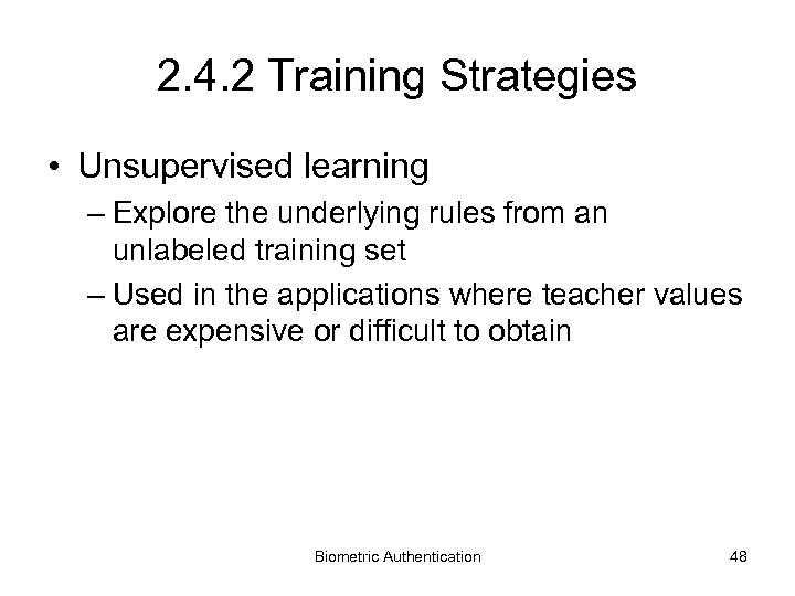2. 4. 2 Training Strategies • Unsupervised learning – Explore the underlying rules from