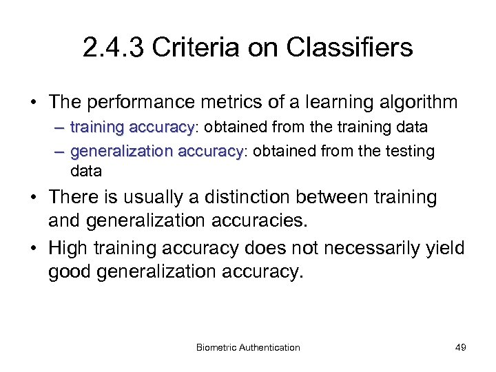 2. 4. 3 Criteria on Classifiers • The performance metrics of a learning algorithm