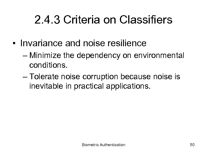2. 4. 3 Criteria on Classifiers • Invariance and noise resilience – Minimize the