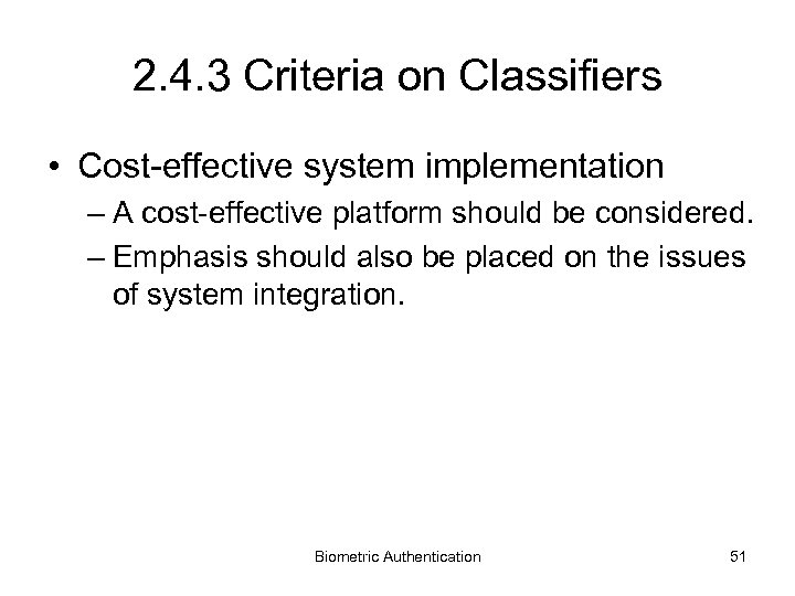 2. 4. 3 Criteria on Classifiers • Cost-effective system implementation – A cost-effective platform