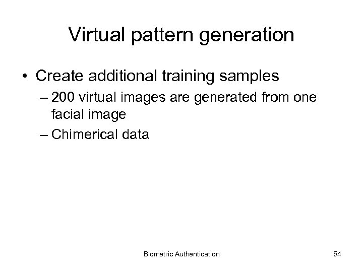 Virtual pattern generation • Create additional training samples – 200 virtual images are generated