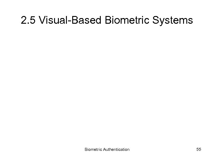 2. 5 Visual-Based Biometric Systems Biometric Authentication 55