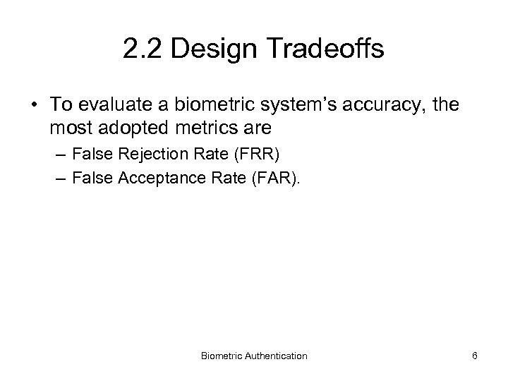 2. 2 Design Tradeoffs • To evaluate a biometric system's accuracy, the most adopted