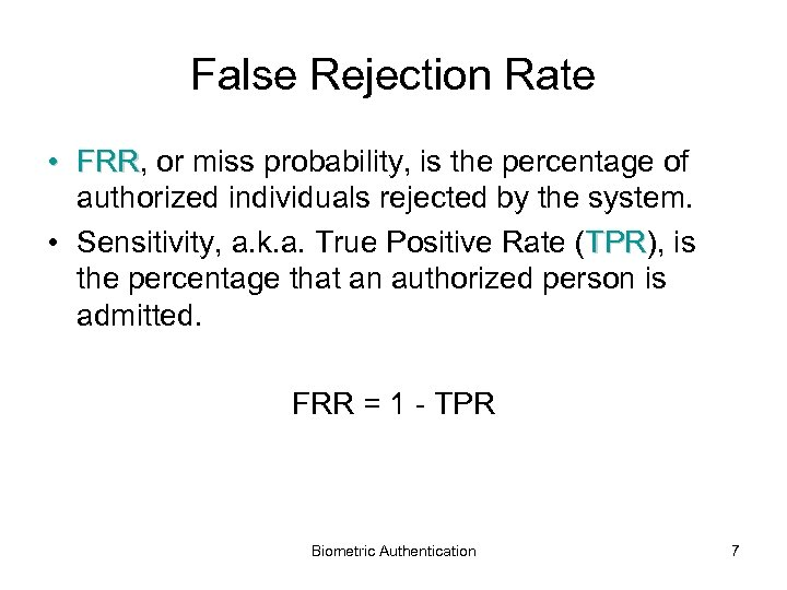 False Rejection Rate • FRR, or miss probability, is the percentage of FRR authorized