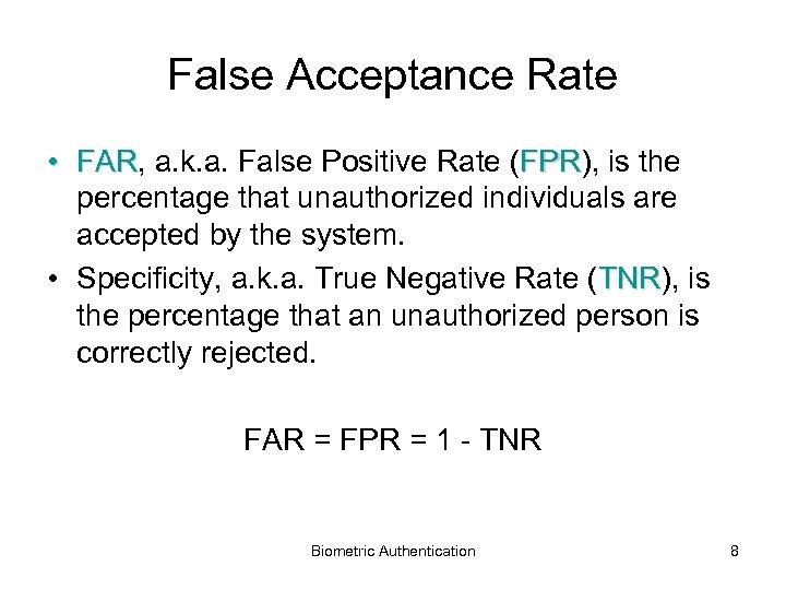 False Acceptance Rate • FAR, a. k. a. False Positive Rate (FPR), is the