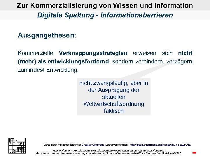 Zur Kommerzialisierung von Wissen und Information Digitale Spaltung - Informationsbarrieren Ausgangsthesen: Kommerzielle Verknappungsstrategien erweisen