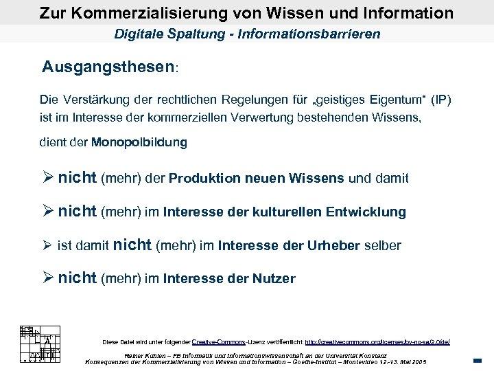 Zur Kommerzialisierung von Wissen und Information Digitale Spaltung - Informationsbarrieren Ausgangsthesen: Die Verstärkung der