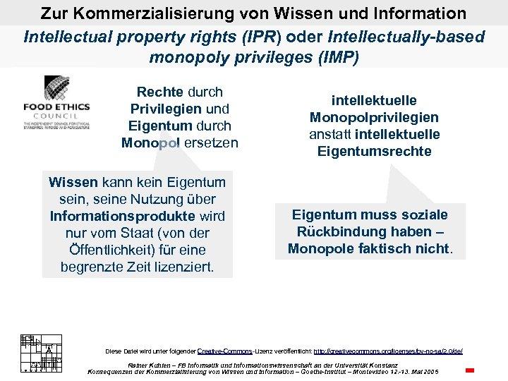 Zur Kommerzialisierung von Wissen und Information Intellectual property rights (IPR) oder Intellectually-based monopoly privileges