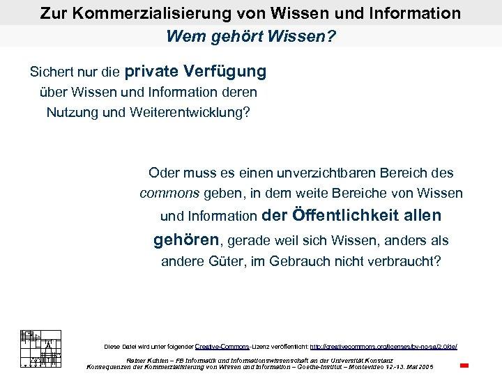 Zur Kommerzialisierung von Wissen und Information Wem gehört Wissen? Sichert nur die private Verfügung