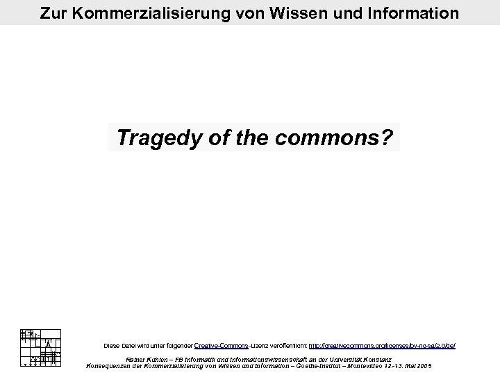 Zur Kommerzialisierung von Wissen und Information Tragedy of the commons? Diese Datei wird unter