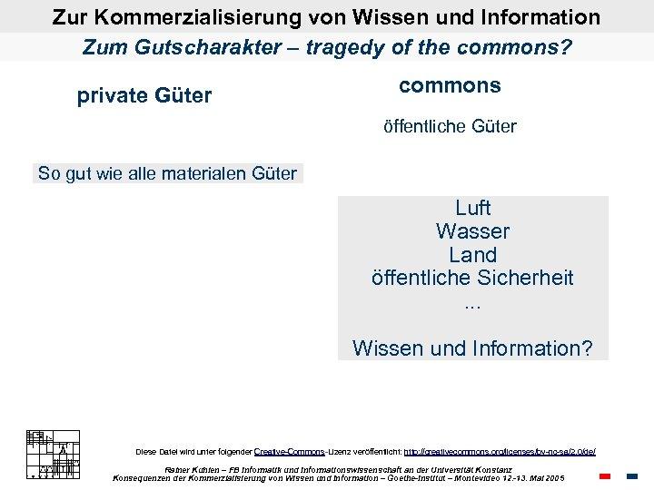 Zur Kommerzialisierung von Wissen und Information Zum Gutscharakter – tragedy of the commons? private