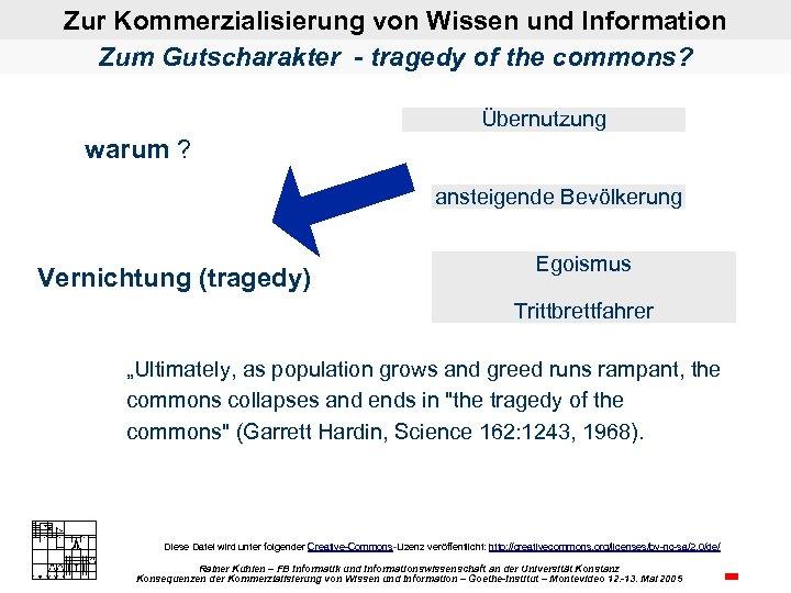 Zur Kommerzialisierung von Wissen und Information Zum Gutscharakter - tragedy of the commons? Übernutzung