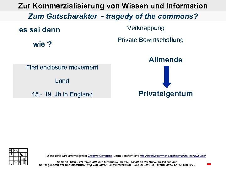 Zur Kommerzialisierung von Wissen und Information Zum Gutscharakter - tragedy of the commons? es