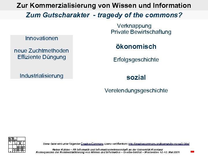 Zur Kommerzialisierung von Wissen und Information Zum Gutscharakter - tragedy of the commons? Innovationen