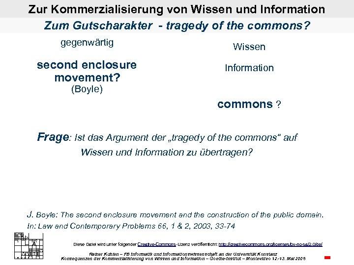 Zur Kommerzialisierung von Wissen und Information Zum Gutscharakter - tragedy of the commons? gegenwärtig