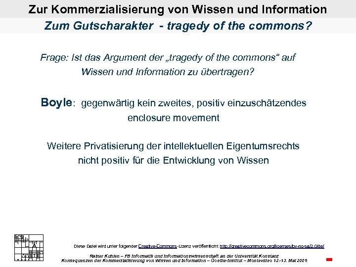 Zur Kommerzialisierung von Wissen und Information Zum Gutscharakter - tragedy of the commons? Frage: