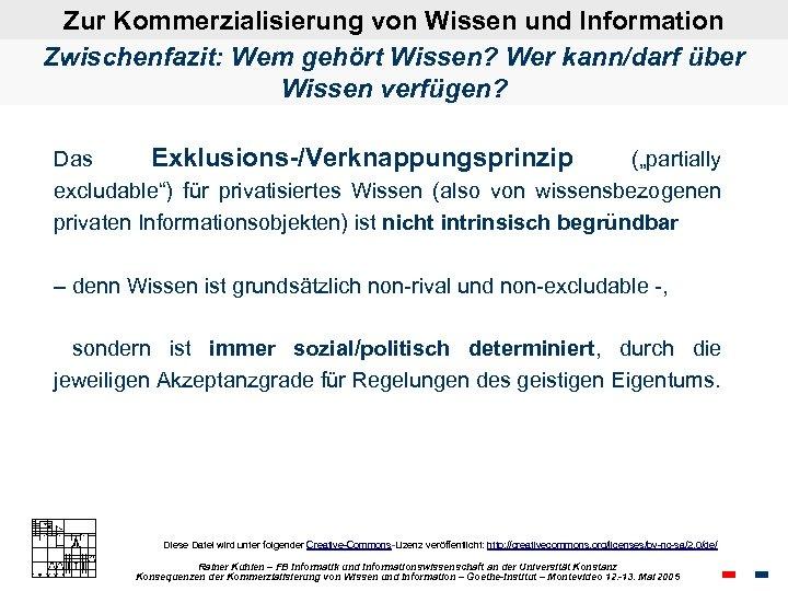 Zur Kommerzialisierung von Wissen und Information Zwischenfazit: Wem gehört Wissen? Wer kann/darf über Wissen