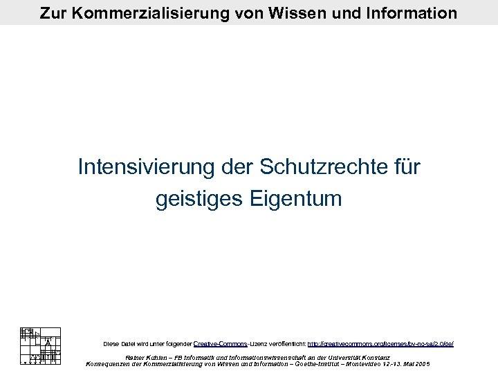 Zur Kommerzialisierung von Wissen und Information Intensivierung der Schutzrechte für geistiges Eigentum Diese Datei