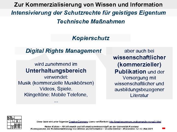 Zur Kommerzialisierung von Wissen und Information Intensivierung der Schutzrechte für geistiges Eigentum Technische Maßnahmen