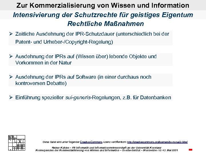 Zur Kommerzialisierung von Wissen und Information Intensivierung der Schutzrechte für geistiges Eigentum Rechtliche Maßnahmen