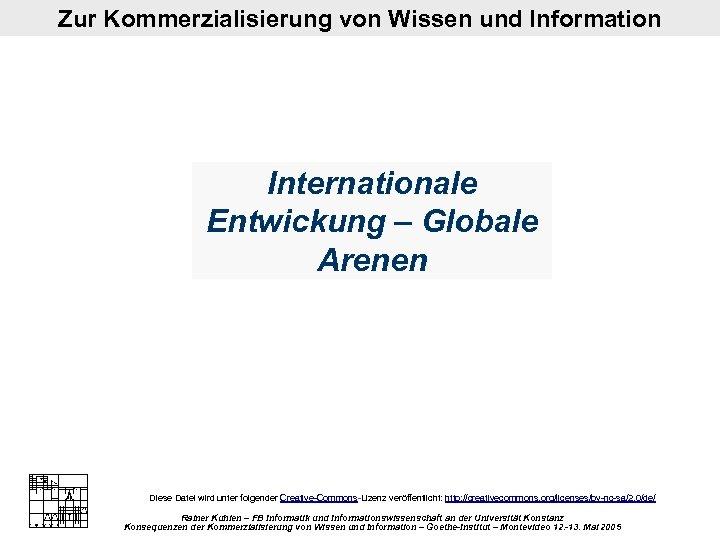 Zur Kommerzialisierung von Wissen und Information Internationale Entwickung – Globale Arenen Diese Datei wird