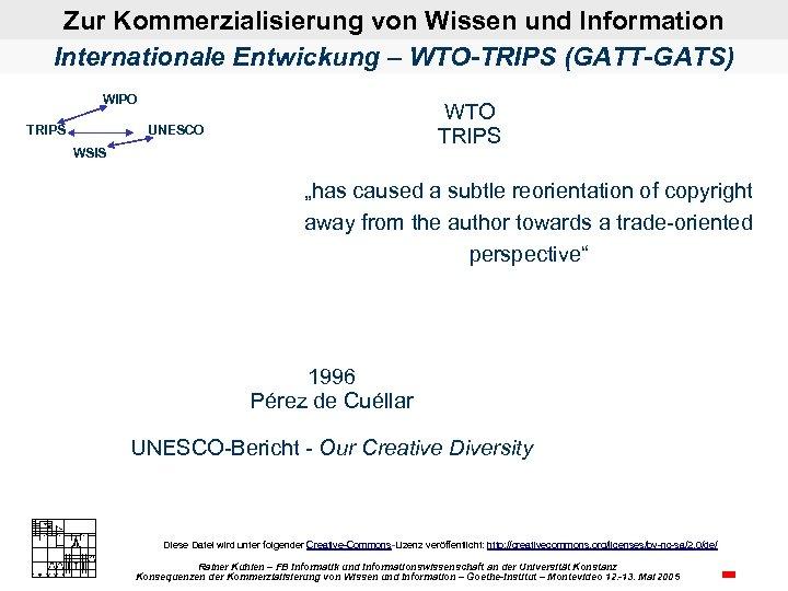 Zur Kommerzialisierung von Wissen und Information Internationale Entwickung – WTO-TRIPS (GATT-GATS) WIPO TRIPS WTO