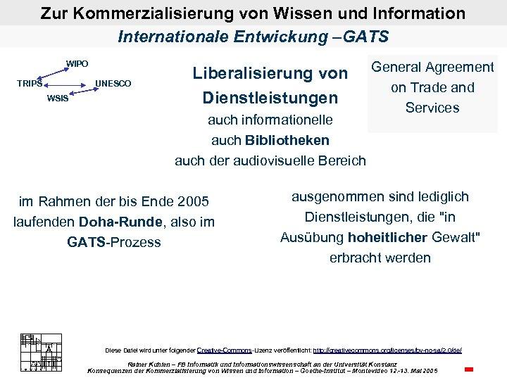 Zur Kommerzialisierung von Wissen und Information Internationale Entwickung –GATS WIPO TRIPS UNESCO WSIS Liberalisierung