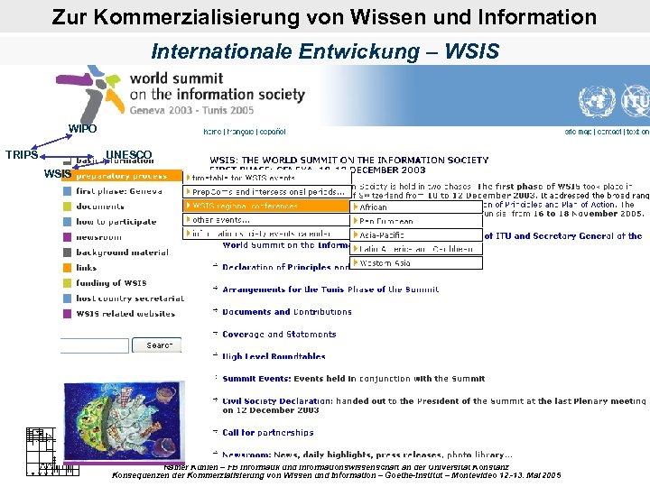 Zur Kommerzialisierung von Wissen und Information Internationale Entwickung – WSIS WIPO TRIPS UNESCO WSIS