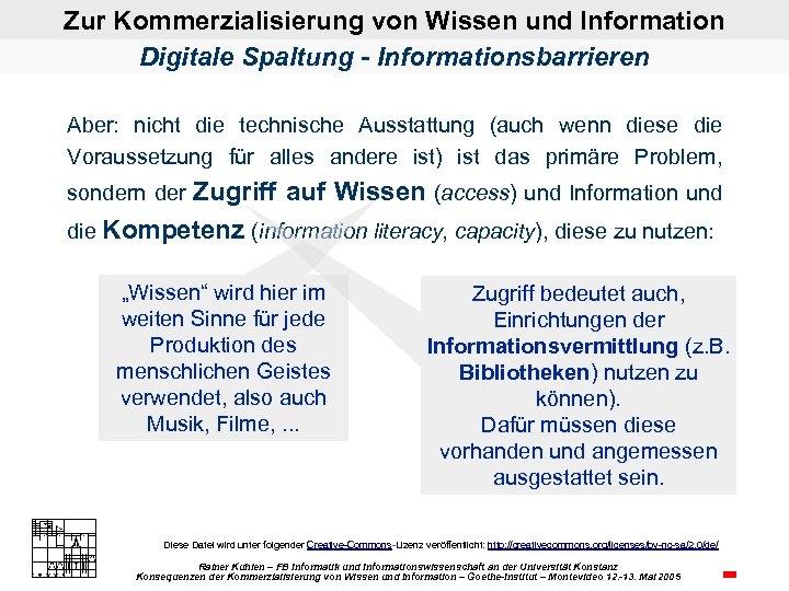 Zur Kommerzialisierung von Wissen und Information Digitale Spaltung - Informationsbarrieren Aber: nicht die technische