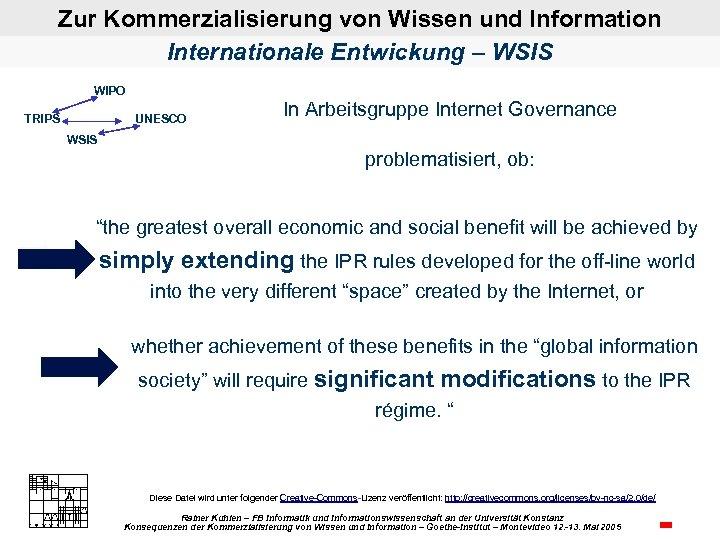Zur Kommerzialisierung von Wissen und Information Internationale Entwickung – WSIS WIPO TRIPS UNESCO In