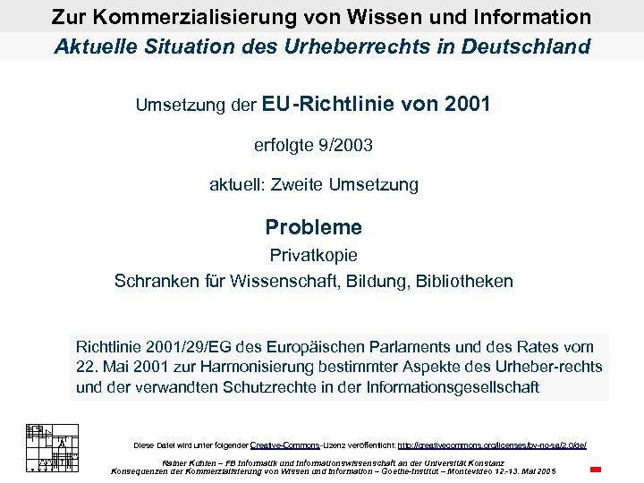 Zur Kommerzialisierung von Wissen und Information Aktuelle Situation des Urheberrechts in Deutschland Umsetzung der