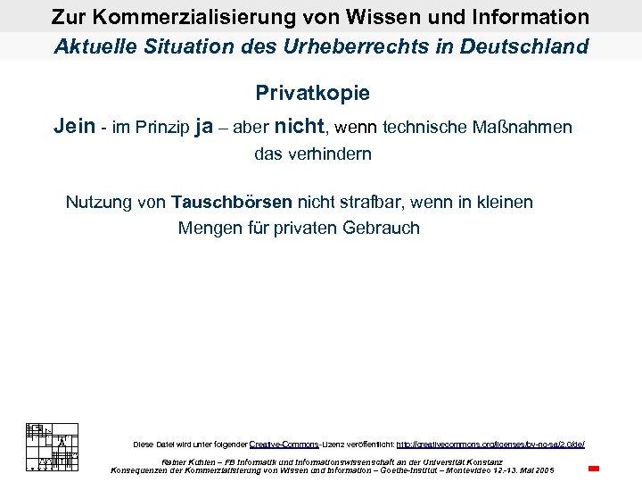 Zur Kommerzialisierung von Wissen und Information Aktuelle Situation des Urheberrechts in Deutschland Privatkopie Jein