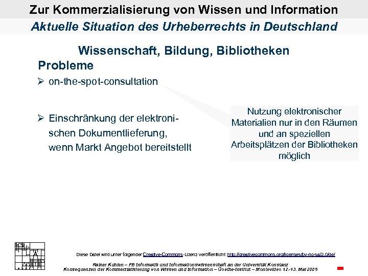 Zur Kommerzialisierung von Wissen und Information Aktuelle Situation des Urheberrechts in Deutschland Wissenschaft, Bildung,
