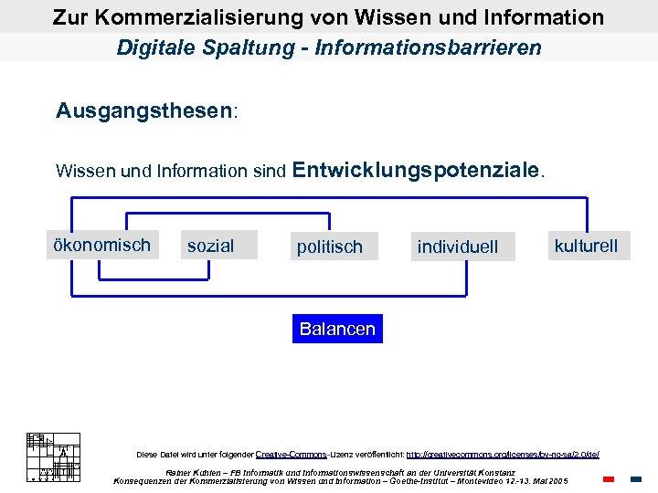 Zur Kommerzialisierung von Wissen und Information Digitale Spaltung - Informationsbarrieren Ausgangsthesen: Wissen und Information
