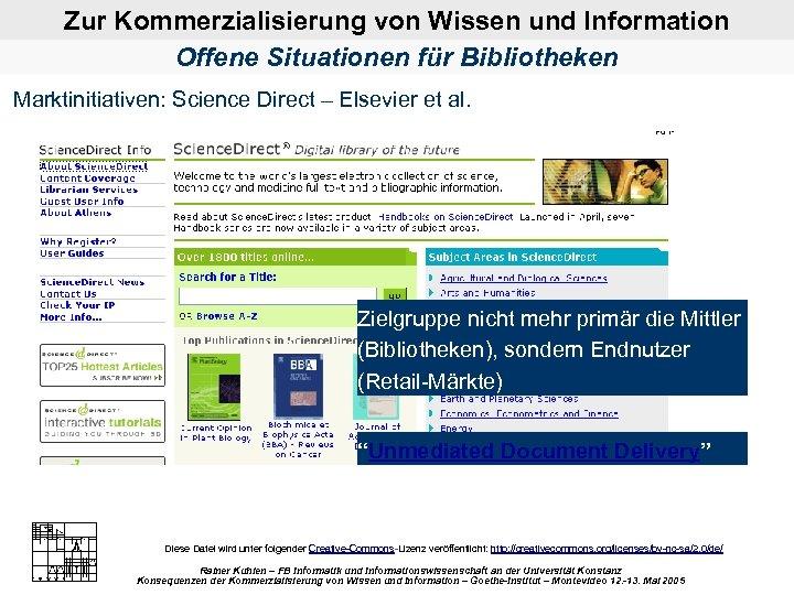 Zur Kommerzialisierung von Wissen und Information Offene Situationen für Bibliotheken Marktinitiativen: Science Direct –
