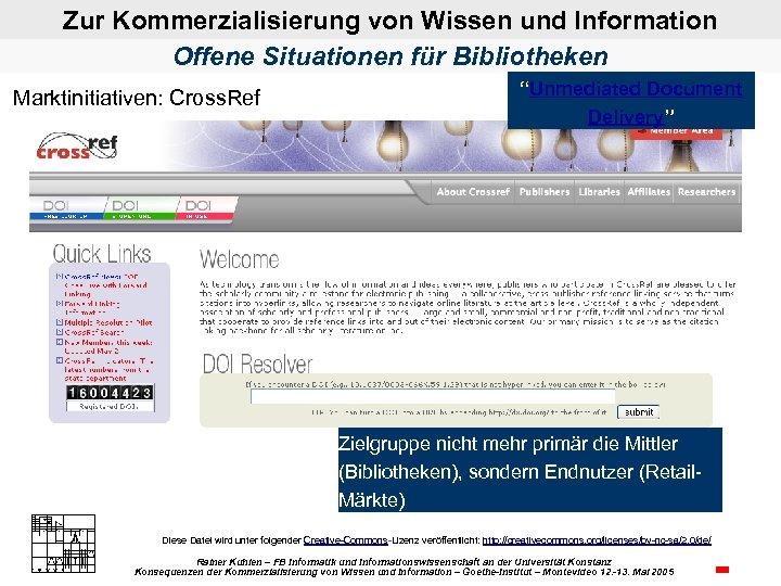 """Zur Kommerzialisierung von Wissen und Information Offene Situationen für Bibliotheken Marktinitiativen: Cross. Ref """"Unmediated"""