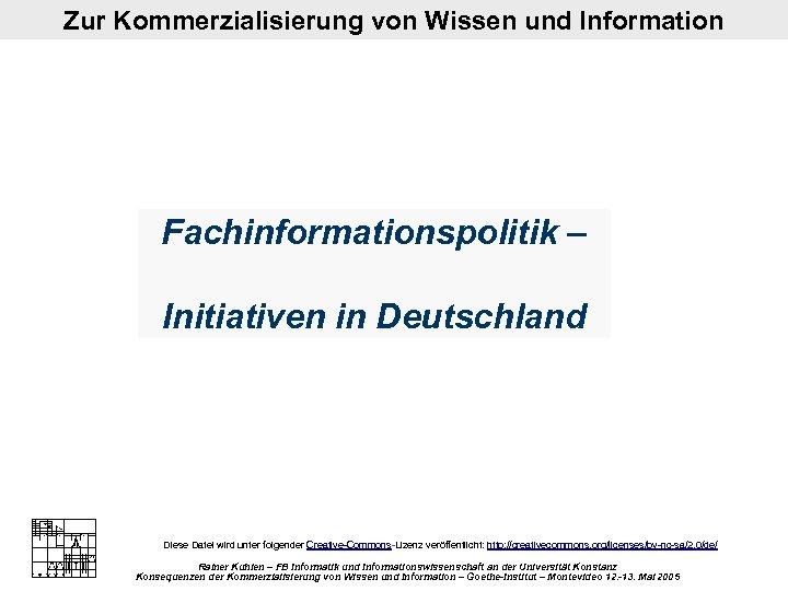 Zur Kommerzialisierung von Wissen und Information Fachinformationspolitik – Initiativen in Deutschland Diese Datei wird