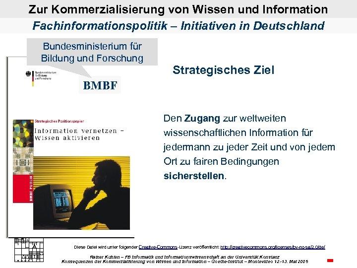 Zur Kommerzialisierung von Wissen und Information Fachinformationspolitik – Initiativen in Deutschland Bundesministerium für Bildung