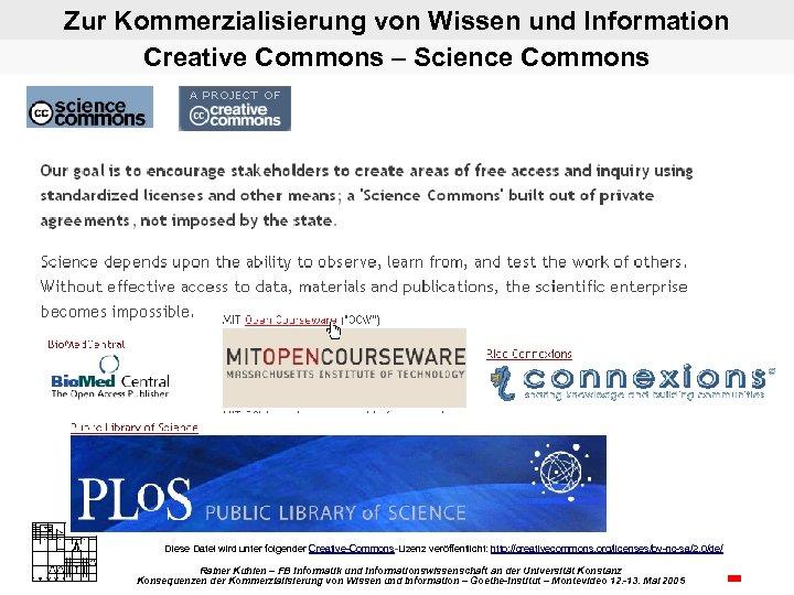 Zur Kommerzialisierung von Wissen und Information Creative Commons – Science Commons Diese Datei wird
