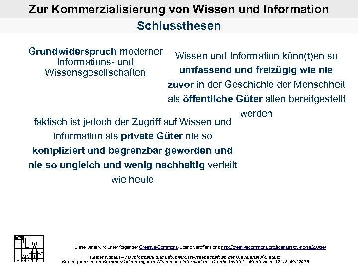 Zur Kommerzialisierung von Wissen und Information Schlussthesen Grundwiderspruch moderner Informations und Wissensgesellschaften Wissen und