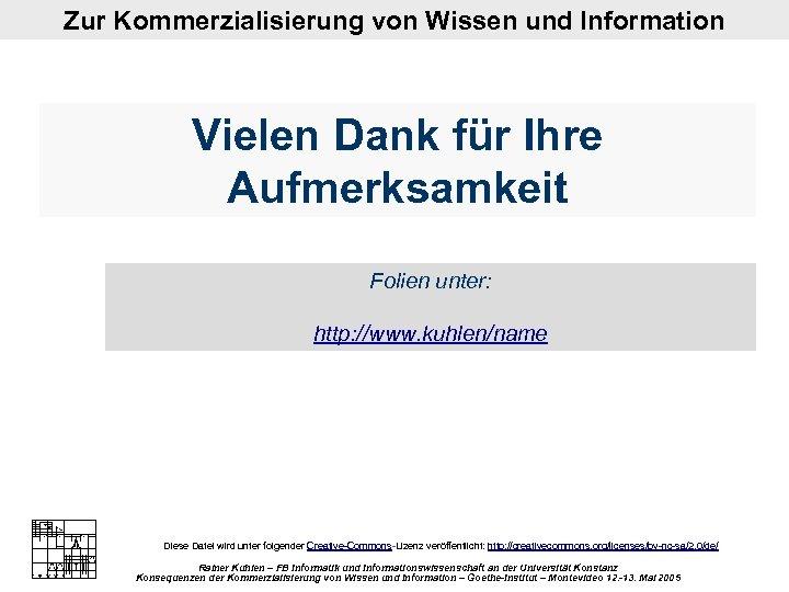 Zur Kommerzialisierung von Wissen und Information Vielen Dank für Ihre Aufmerksamkeit Folien unter: http: