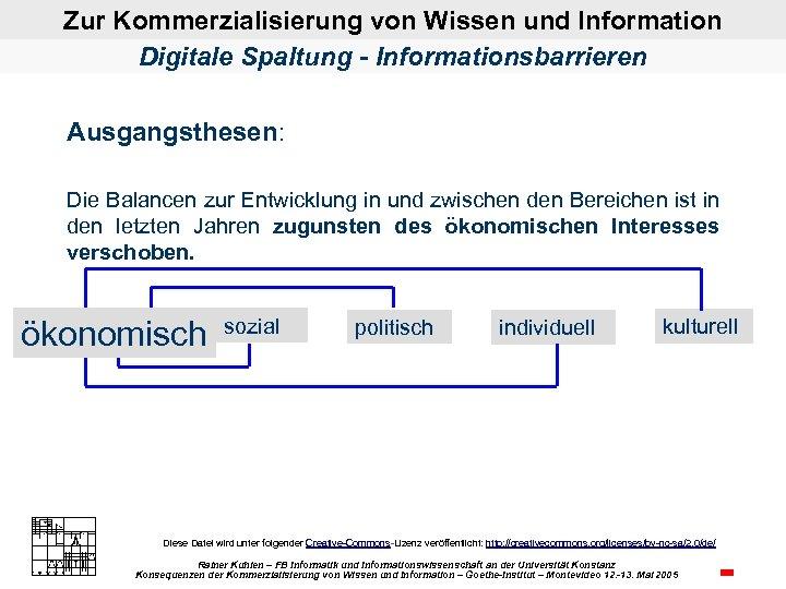 Zur Kommerzialisierung von Wissen und Information Digitale Spaltung - Informationsbarrieren Ausgangsthesen: Die Balancen zur