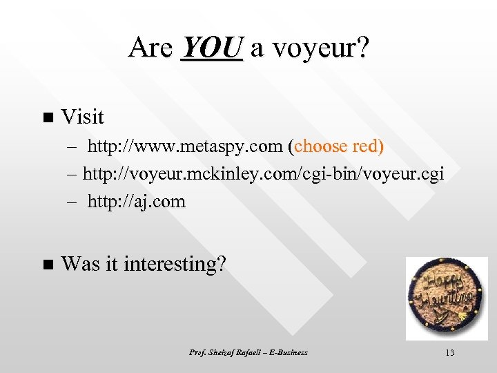 Are YOU a voyeur? n Visit – http: //www. metaspy. com (choose red) –