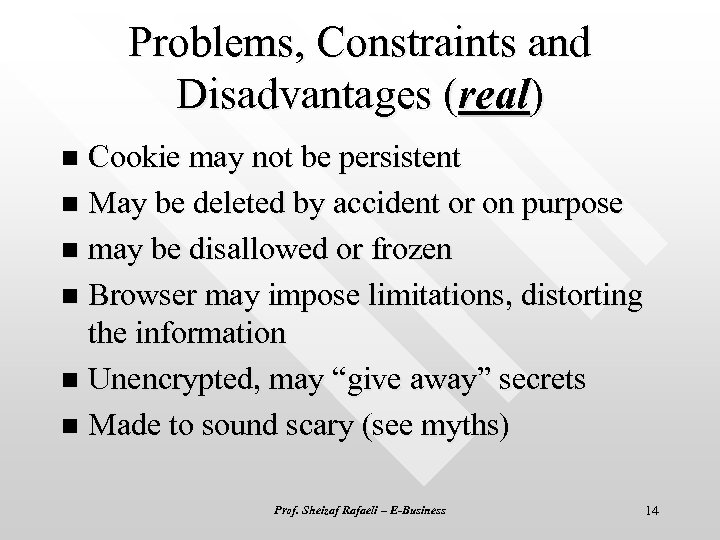 Problems, Constraints and Disadvantages (real) Cookie may not be persistent n May be deleted