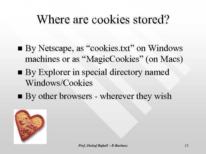 "Where are cookies stored? By Netscape, as ""cookies. txt"" on Windows machines or as"