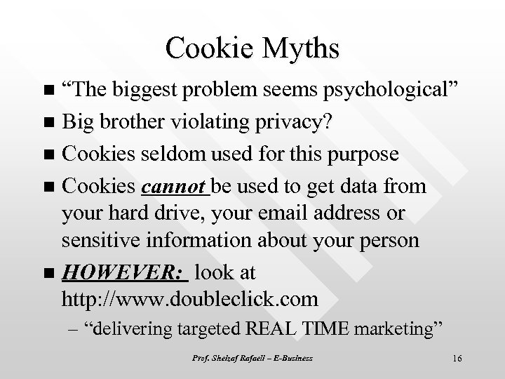 "Cookie Myths ""The biggest problem seems psychological"" n Big brother violating privacy? n Cookies"